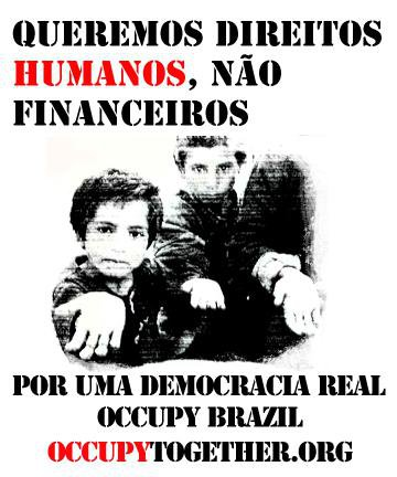 We want humans rights, not financial rights. For a true democracy.