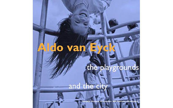 Aldo van Eyck: The Playgrounds and the City
