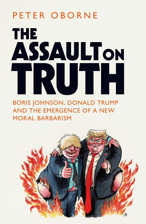 Cover of 'The Assault on Truth: Boris Johnson, Donald Trump and the Emergence of a New Moral Barbarism' by Peter Oborne